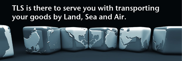 TLS is there to serve you with transporting your goods by Land, Sea and Air.